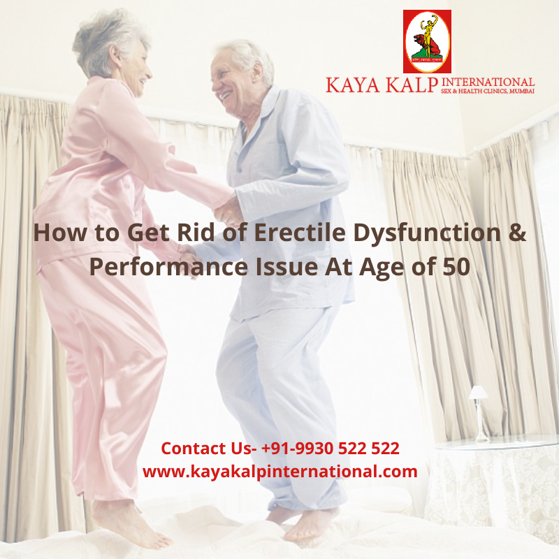 Get Rid of Erectile Dysfunction & Performance Issue At Age of 50